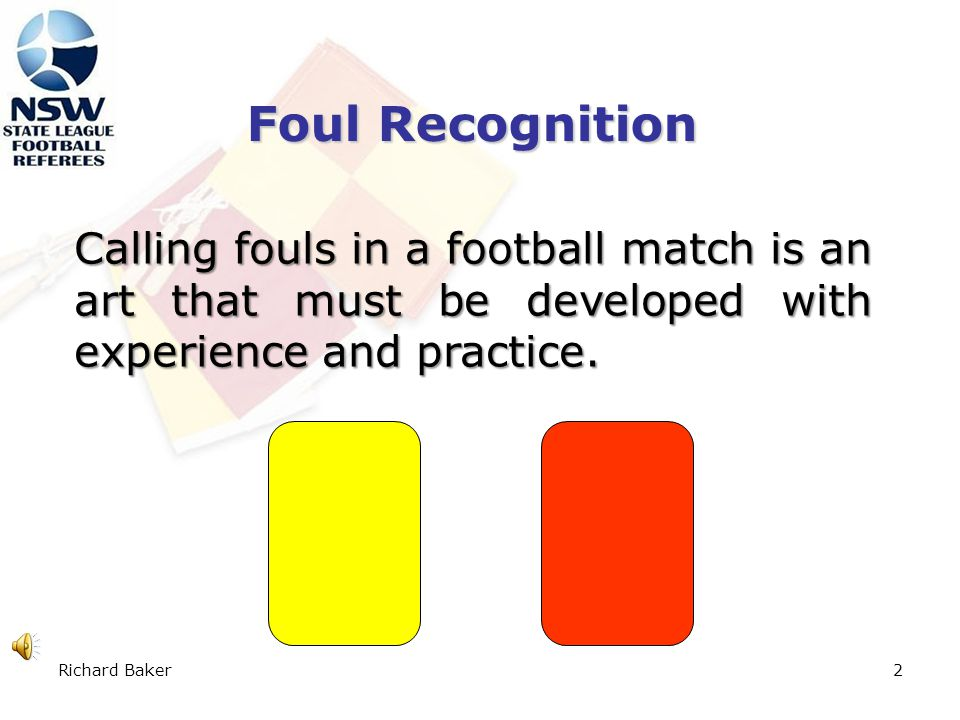 Richard Baker1 Foul Recognition, Selection & Severity – the Science of Decision Making