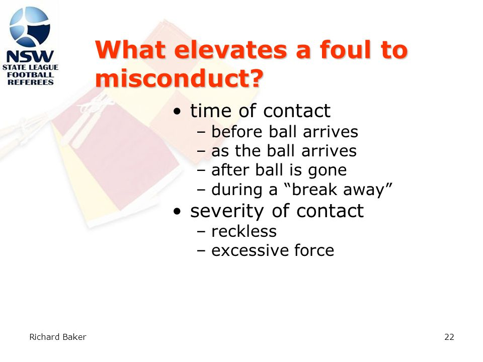 Richard Baker21 What elevates a foul to misconduct.