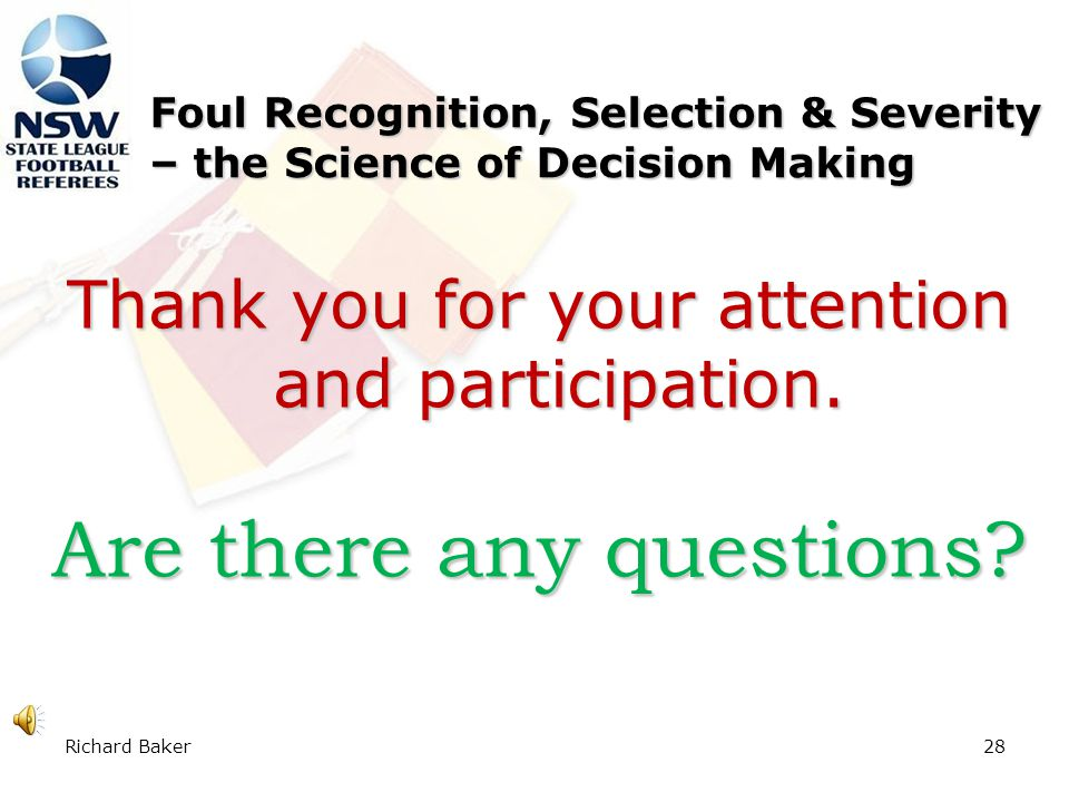 Richard Baker27 Foul Recognition, Selection & Severity – the Science of Decision Making Refereeing a football game and calling fouls is not a black and white affair, there is a lot of grey areas.