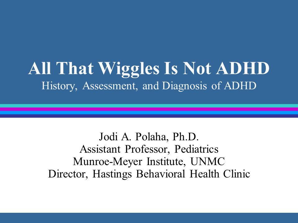 Comprehensive Diagnosis for ADHD There is no single test or laboratory measure which can reliably detect ADHD.