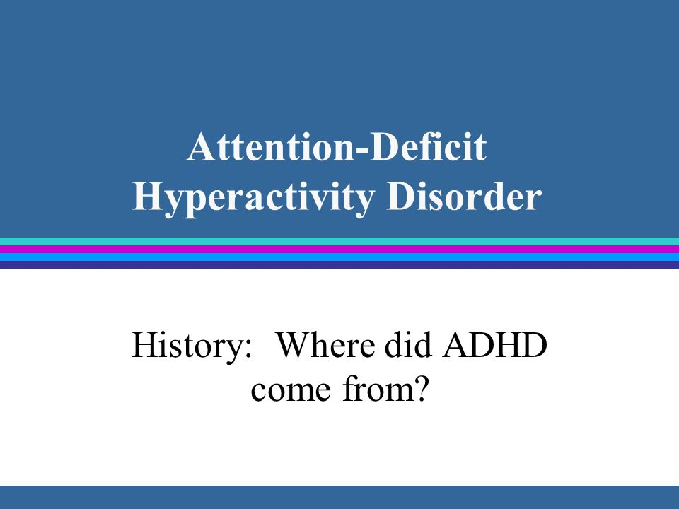 Attention-Deficit Hyperactivity Disorder History: Where did ADHD come from
