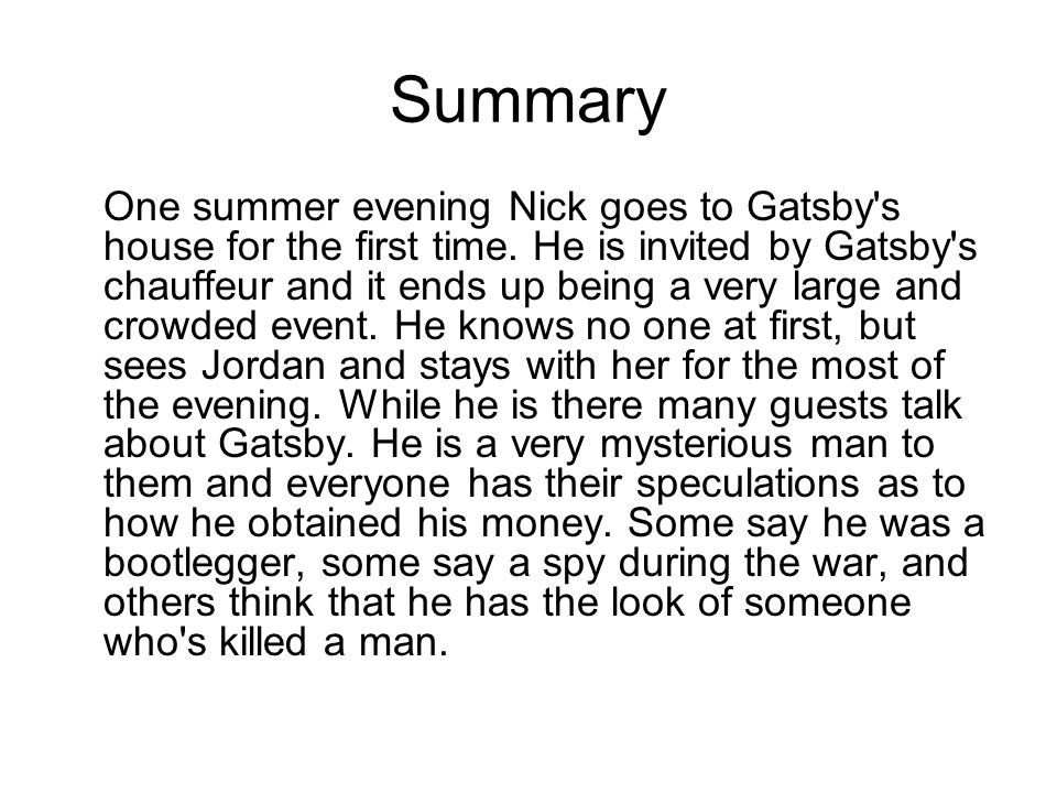 Summary One summer evening Nick goes to Gatsby's house for the first time. He is invited by Gatsby's chauffeur and it ends up being a very large and c