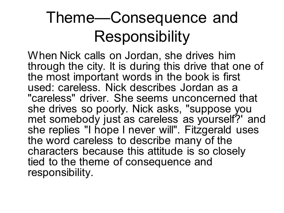 Theme—Consequence and Responsibility When Nick calls on Jordan, she drives him through the city. It is during this drive that one of the most importan