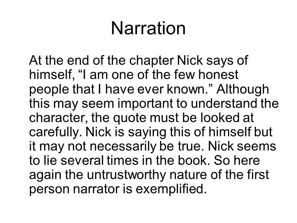 """Narration At the end of the chapter Nick says of himself, """"I am one of the few honest people that I have ever known."""" Although this may seem important"""