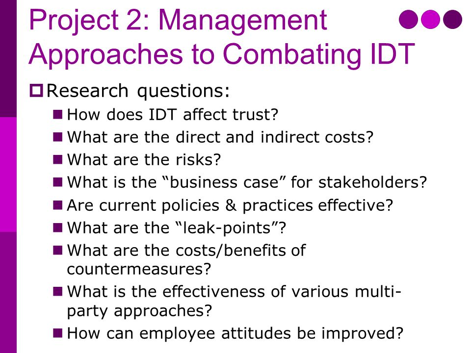 Project 2: Management Approaches to Combating IDT  Research questions: How does IDT affect trust? What are the direct and indirect costs? What are th