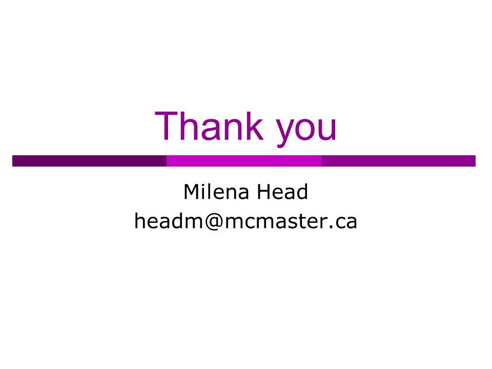 Thank you Milena Head headm@mcmaster.ca