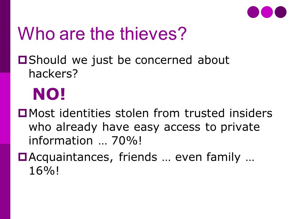 Who are the thieves.  Should we just be concerned about hackers.