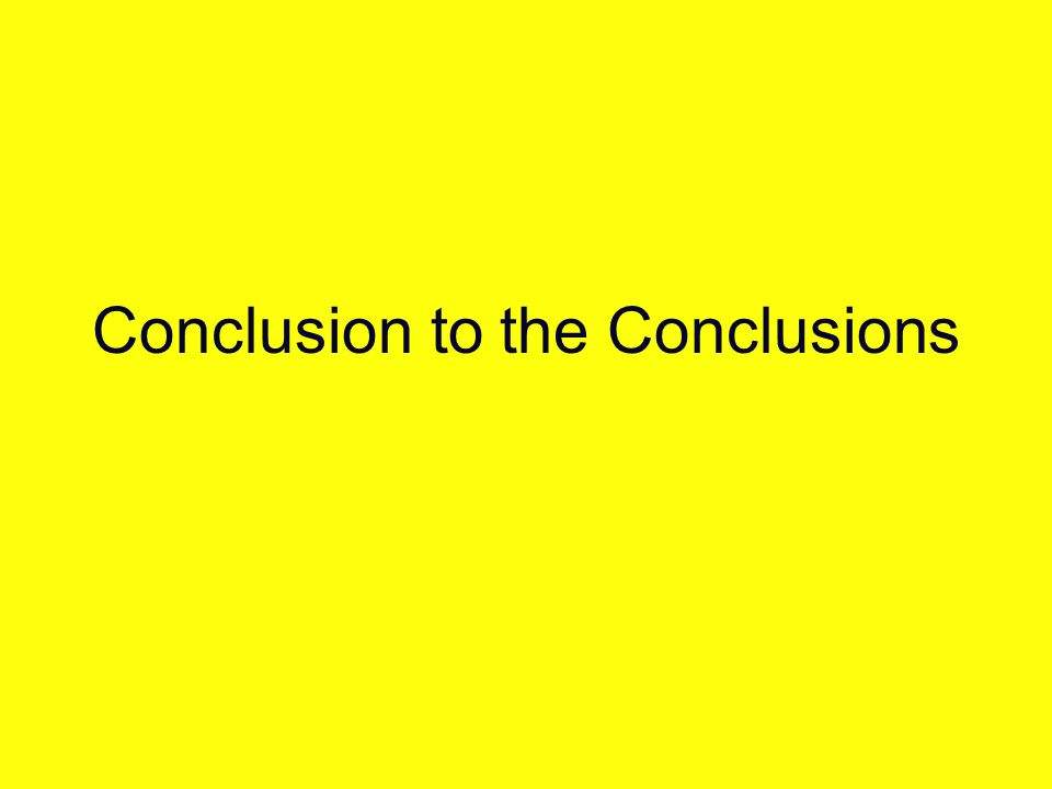 Conclusion to the Conclusions