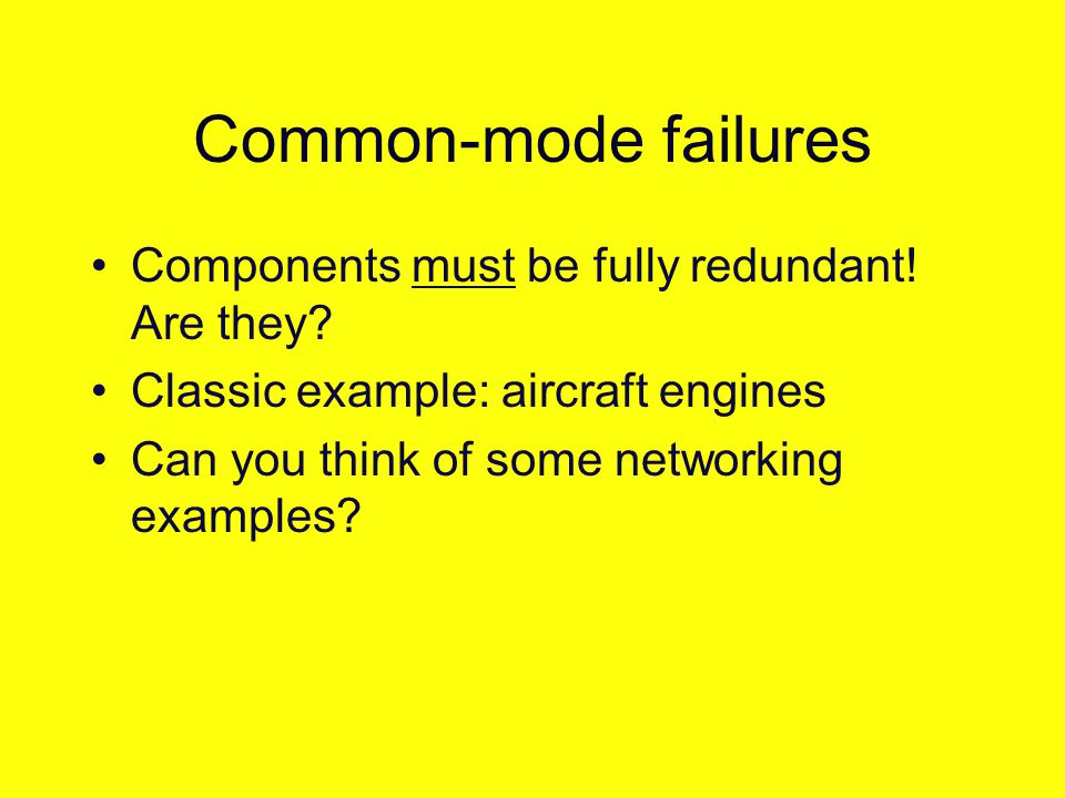Common-mode failures Components must be fully redundant.