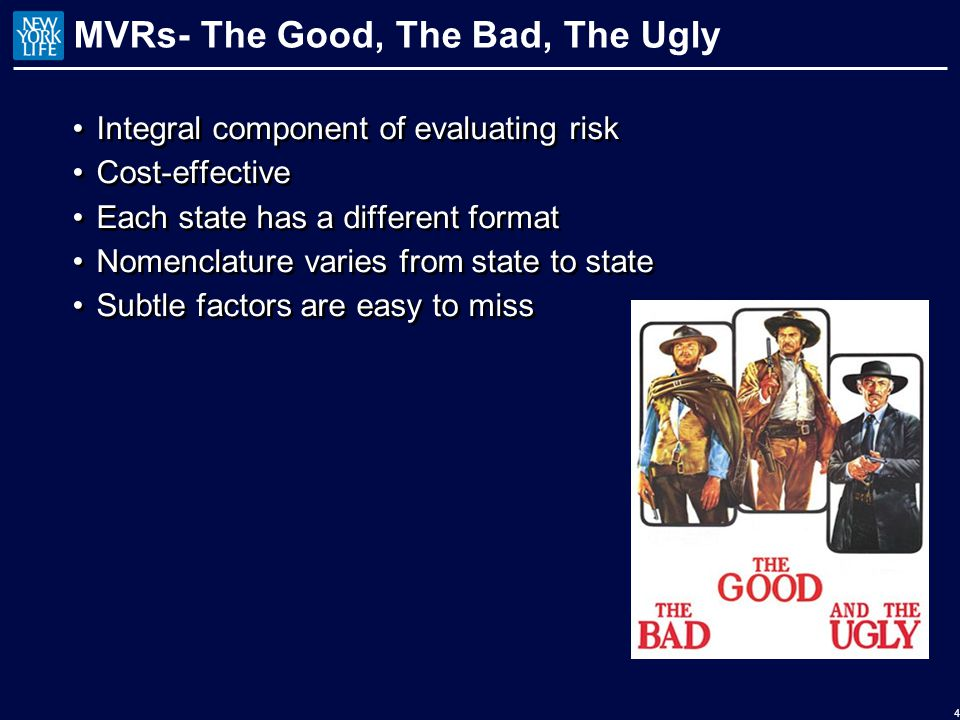 MVRs- The Good, The Bad, The Ugly Integral component of evaluating risk Cost-effective Each state has a different format Nomenclature varies from state to state Subtle factors are easy to miss Integral component of evaluating risk Cost-effective Each state has a different format Nomenclature varies from state to state Subtle factors are easy to miss 4