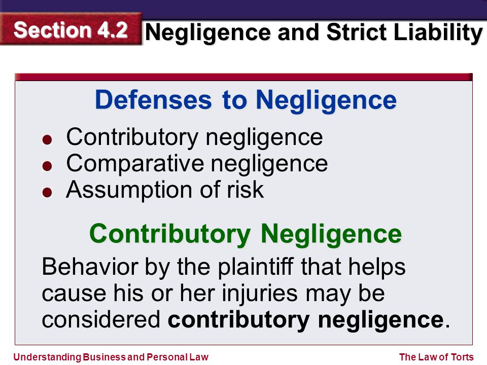 Understanding Business and Personal Law Negligence and Strict Liability Section 4.2 The Law of Torts Contributory negligence Comparative negligence As