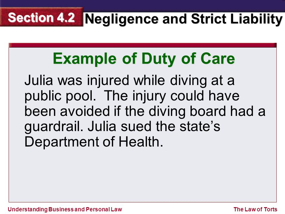 Understanding Business and Personal Law Negligence and Strict Liability Section 4.2 The Law of Torts Julia was injured while diving at a public pool.