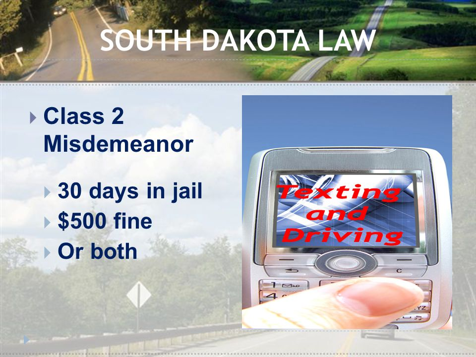 SOUTH DAKOTA LAW  Class 2 Misdemeanor  30 days in jail  $500 fine  Or both