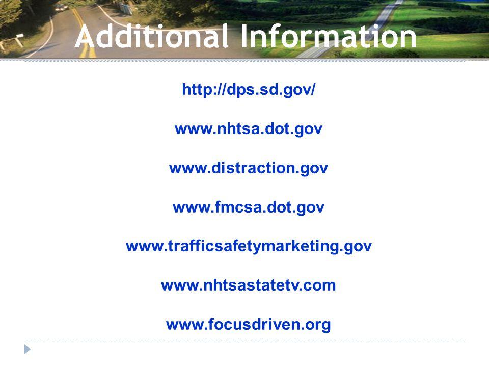 Additional Information http://dps.sd.gov/ www.nhtsa.dot.gov www.distraction.gov www.fmcsa.dot.gov www.trafficsafetymarketing.gov www.nhtsastatetv.com www.focusdriven.org