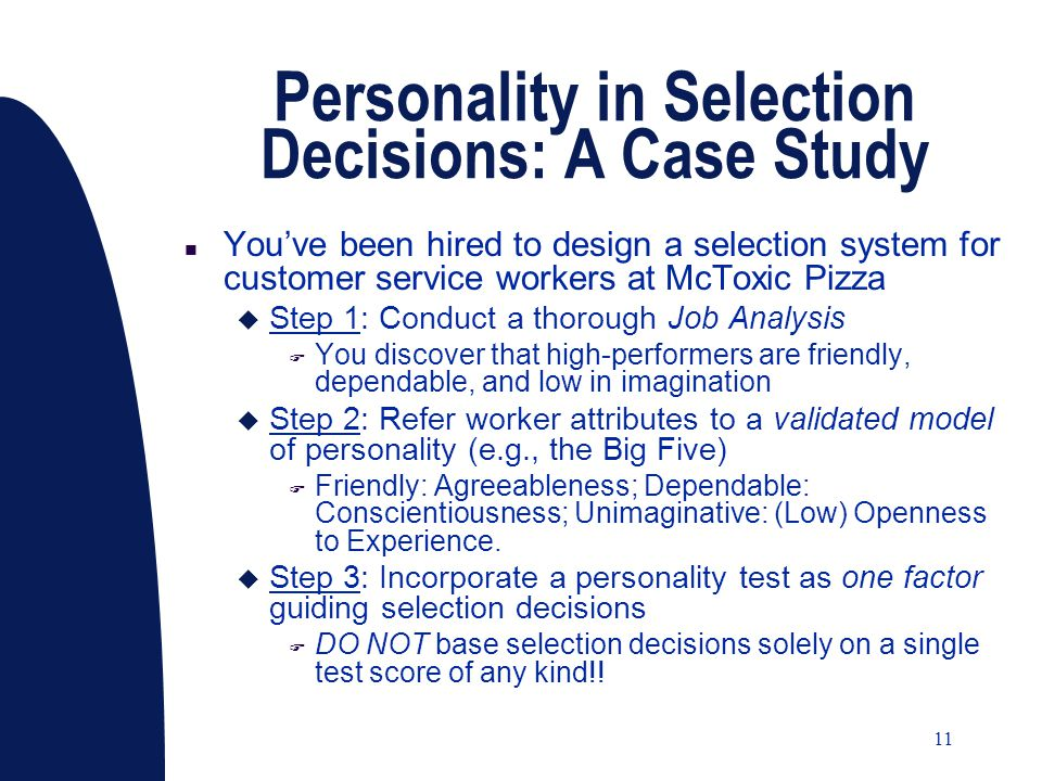11 Personality in Selection Decisions: A Case Study n You've been hired to design a selection system for customer service workers at McToxic Pizza u S
