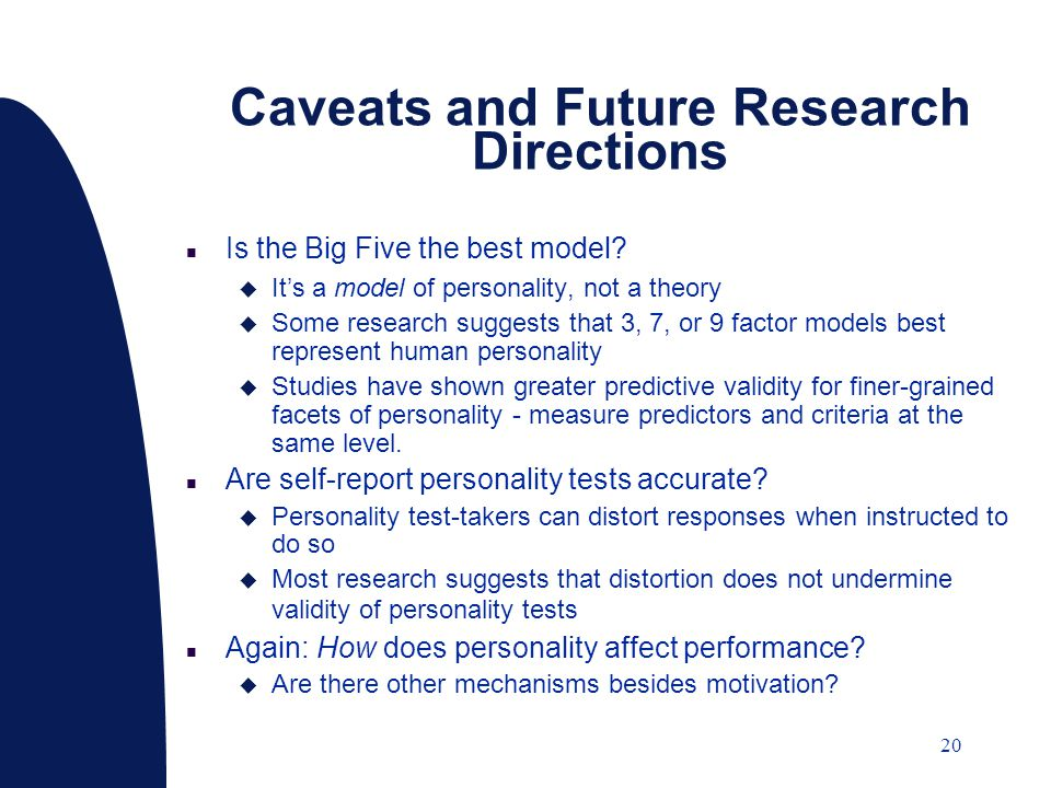 20 Caveats and Future Research Directions n Is the Big Five the best model.