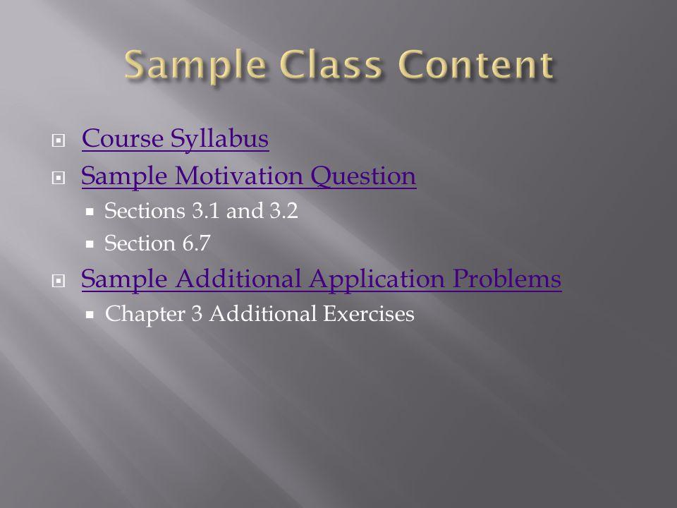  Course Syllabus Course Syllabus  Sample Motivation Question Sample Motivation Question  Sections 3.1 and 3.2  Section 6.7  Sample Additional Application Problems Sample Additional Application Problems  Chapter 3 Additional Exercises