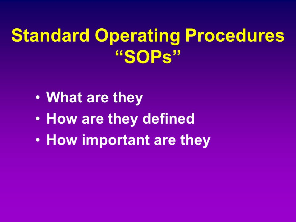 "Standard Operating Procedures ""SOPs"" What are they How are they defined How important are they"