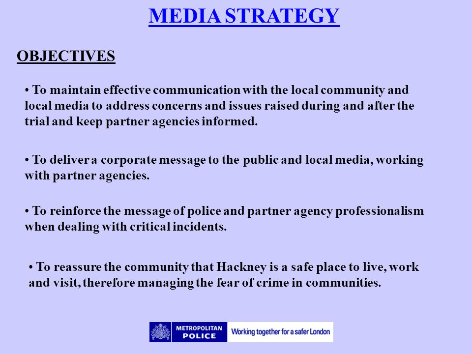 MEDIA STRATEGY OBJECTIVES To maintain effective communication with the local community and local media to address concerns and issues raised during an