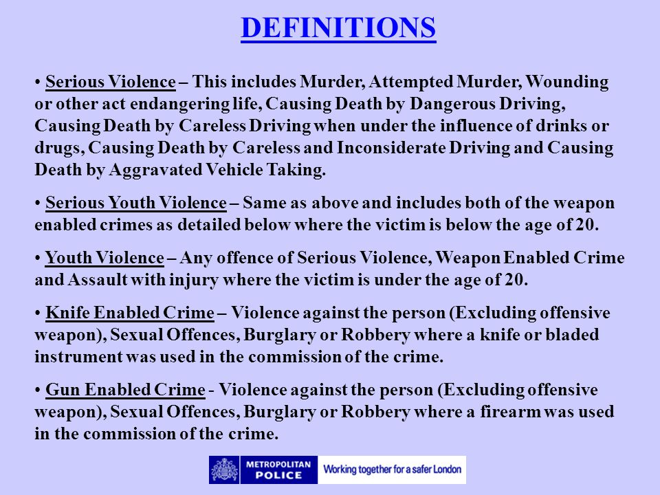 DEFINITIONS Serious Violence – This includes Murder, Attempted Murder, Wounding or other act endangering life, Causing Death by Dangerous Driving, Cau