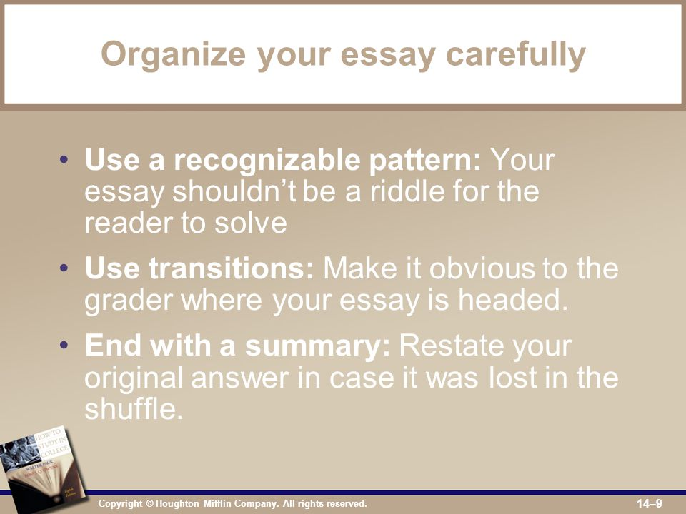 Copyright © Houghton Mifflin Company. All rights reserved. 14–9 Organize your essay carefully Use a recognizable pattern: Your essay shouldn't be a ri
