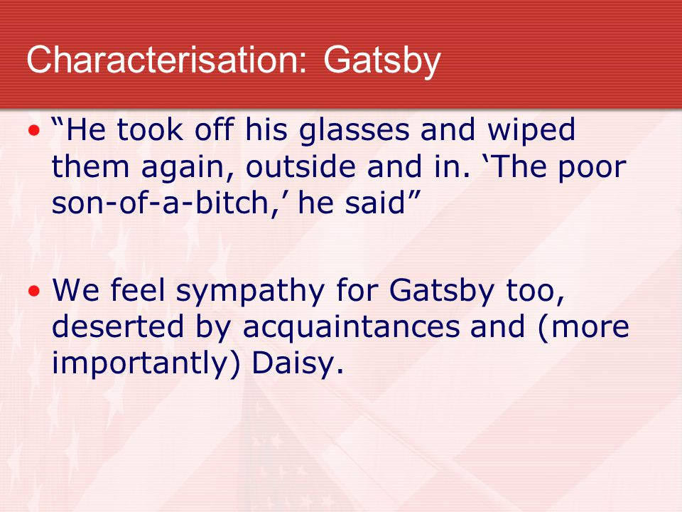 Characterisation: Gatsby He took off his glasses and wiped them again, outside and in.