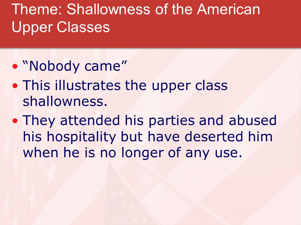 Theme: Shallowness of the American Upper Classes Nobody came This illustrates the upper class shallowness.