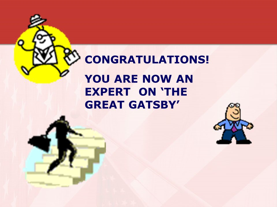 CONGRATULATIONS! YOU ARE NOW AN EXPERT ON 'THE GREAT GATSBY'
