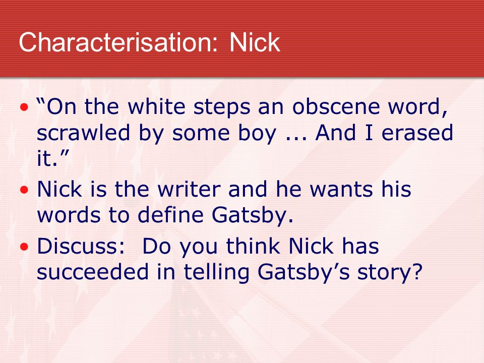 Nick – a reliable narrator.By the end of the novel he is much more outspoken with his criticisms.