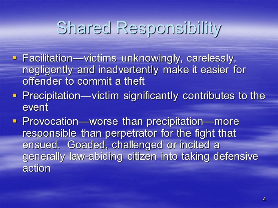 4 Shared Responsibility  Facilitation—victims unknowingly, carelessly, negligently and inadvertently make it easier for offender to commit a theft 