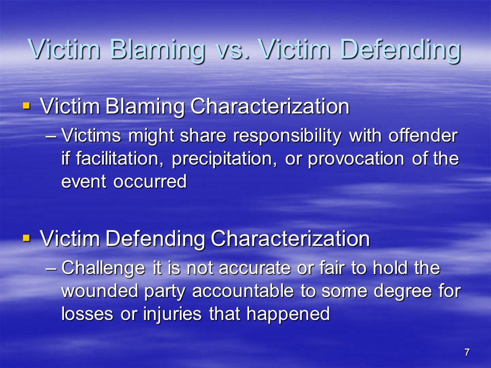7 Victim Blaming vs. Victim Defending  Victim Blaming Characterization –Victims might share responsibility with offender if facilitation, precipitati