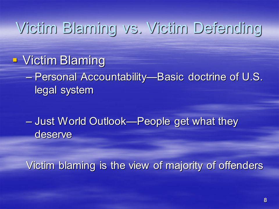 8 Victim Blaming vs. Victim Defending  Victim Blaming –Personal Accountability—Basic doctrine of U.S. legal system –Just World Outlook—People get wha