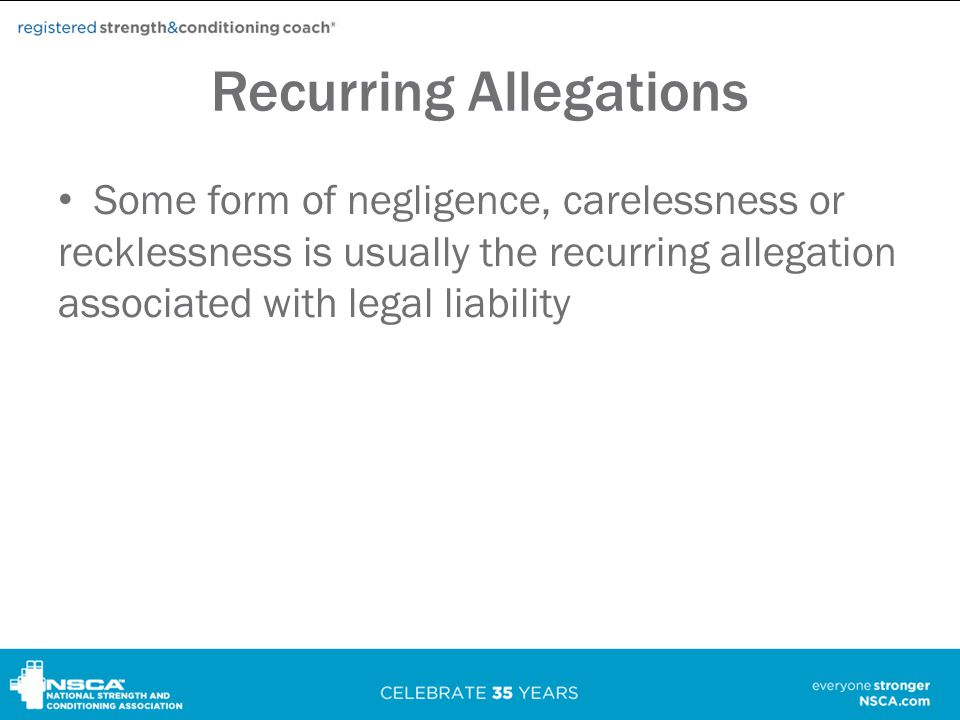 Recurring Allegations Some form of negligence, carelessness or recklessness is usually the recurring allegation associated with legal liability