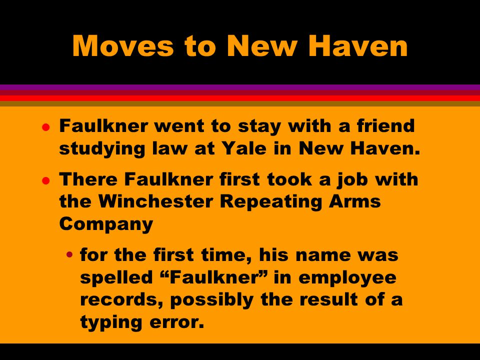 Moves to New Haven l Faulkner went to stay with a friend studying law at Yale in New Haven.