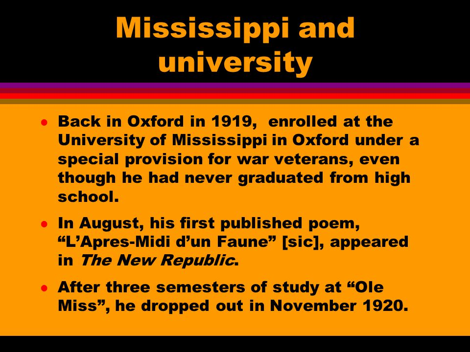 Mississippi and university l Back in Oxford in 1919, enrolled at the University of Mississippi in Oxford under a special provision for war veterans, even though he had never graduated from high school.