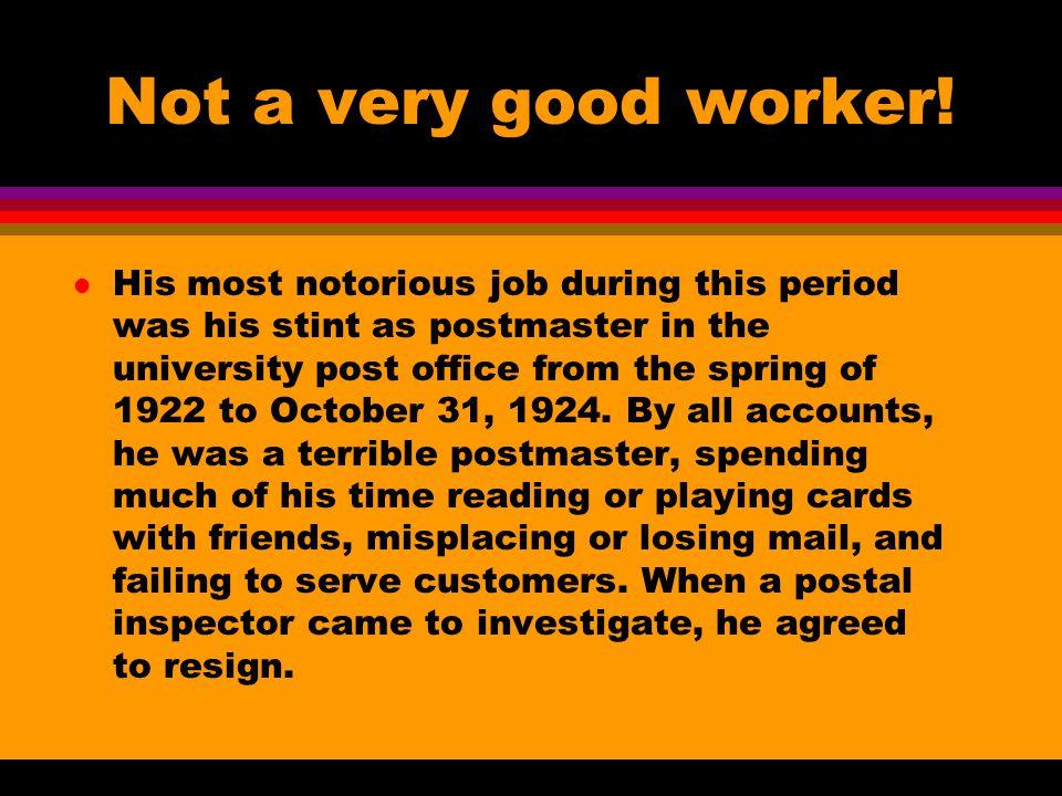 Not a very good worker.