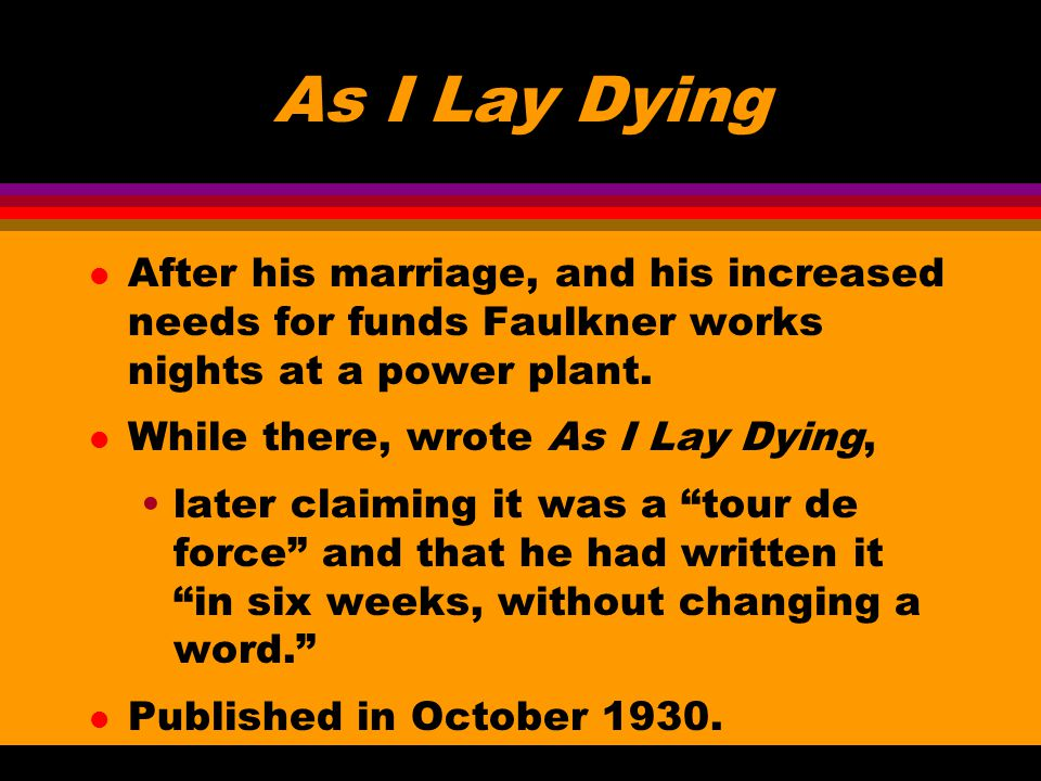 As I Lay Dying l After his marriage, and his increased needs for funds Faulkner works nights at a power plant.