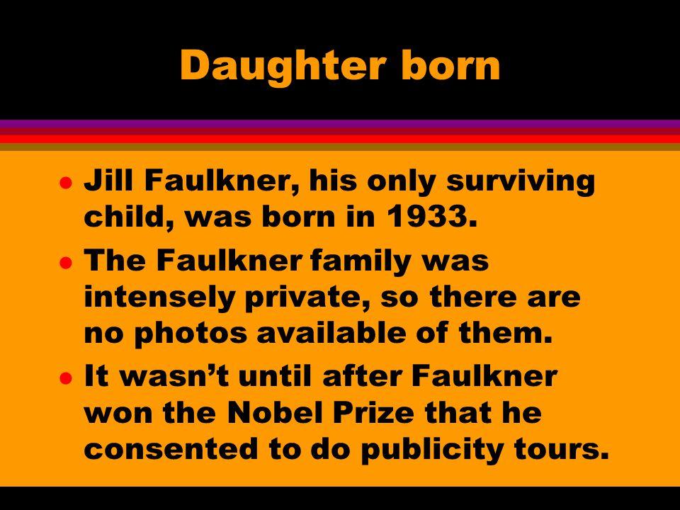 Daughter born l Jill Faulkner, his only surviving child, was born in 1933.