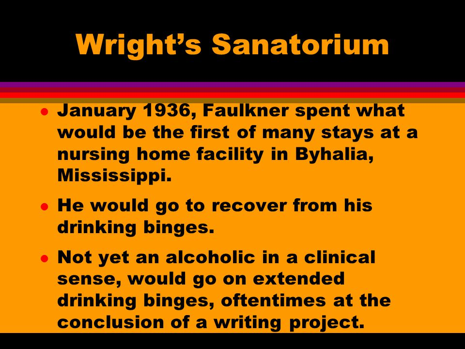 Wright's Sanatorium l January 1936, Faulkner spent what would be the first of many stays at a nursing home facility in Byhalia, Mississippi.