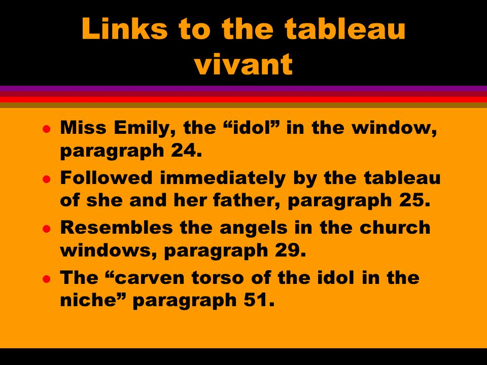 Links to the tableau vivant l Miss Emily, the idol in the window, paragraph 24.