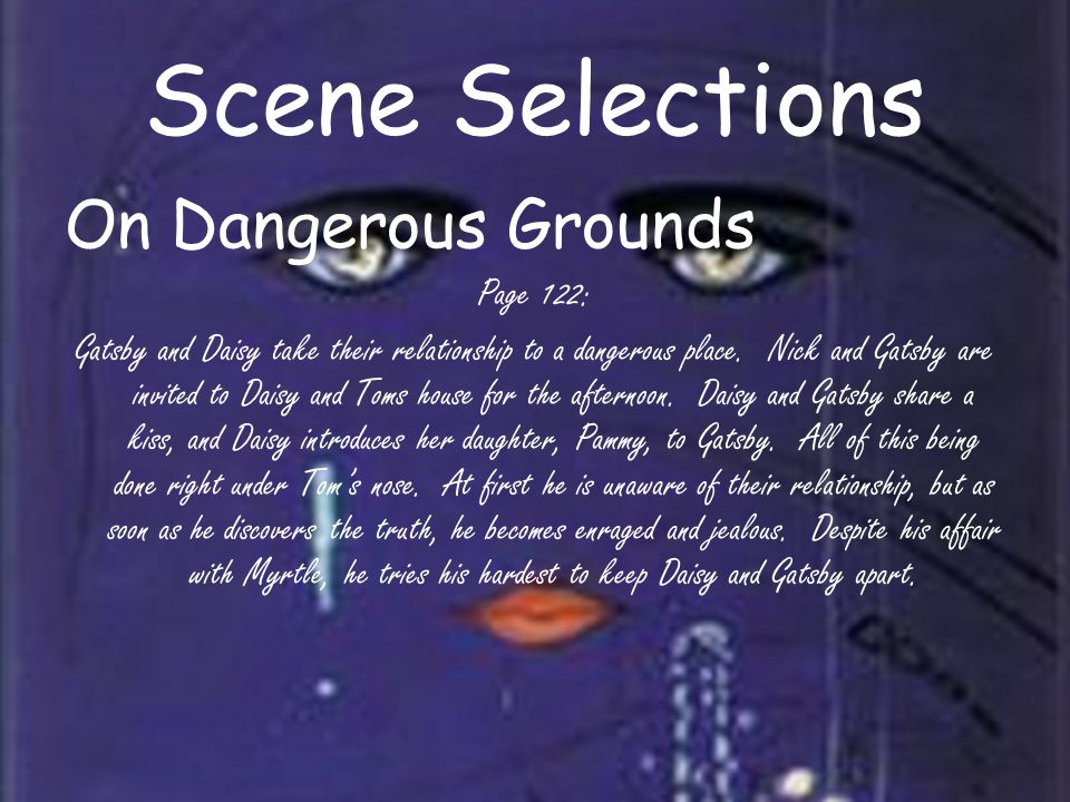 Scene Selections On Dangerous Grounds Page 122: Gatsby and Daisy take their relationship to a dangerous place.