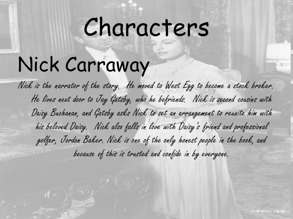 Characters Nick Carraway Nick is the narrator of the story.
