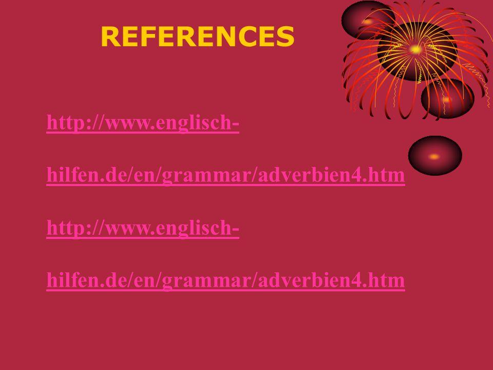 REFERENCES http://www.englisch- hilfen.de/en/grammar/adverbien4.htm http://www.englisch- hilfen.de/en/grammar/adverbien4.htm