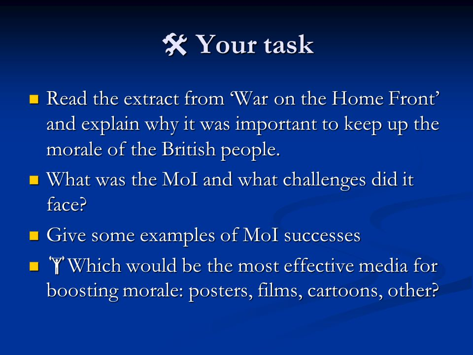  Your task Read the extract from 'War on the Home Front' and explain why it was important to keep up the morale of the British people.