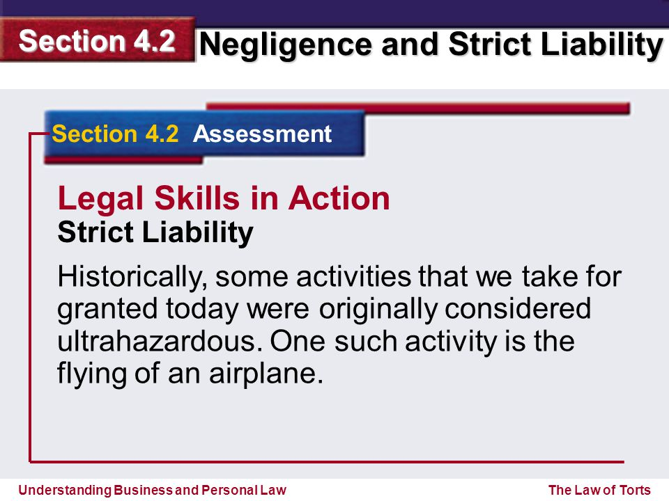 Understanding Business and Personal Law Negligence and Strict Liability Section 4.2 The Law of Torts Section 4.2 Assessment Historically, some activities that we take for granted today were originally considered ultrahazardous.