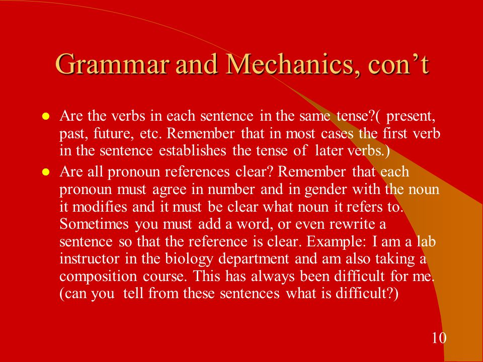 Grammar and Mechanics, con't l Are the verbs in each sentence in the same tense ( present, past, future, etc.
