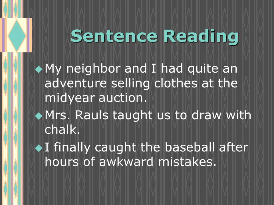 Sentence Reading u u My neighbor and I had quite an adventure selling clothes at the midyear auction.