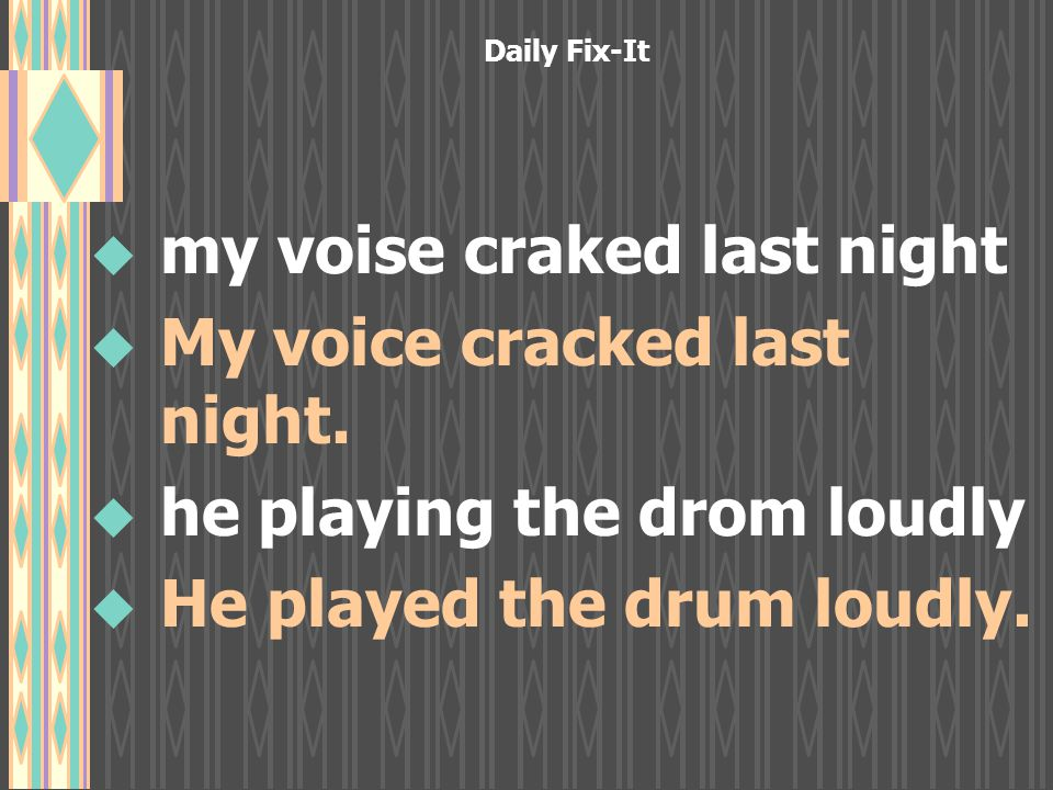 Daily Fix-It u u my voise craked last night u u My voice cracked last night.