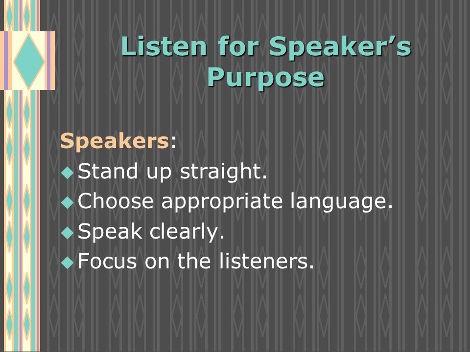 Listen for Speaker's Purpose Speakers: u u Stand up straight.
