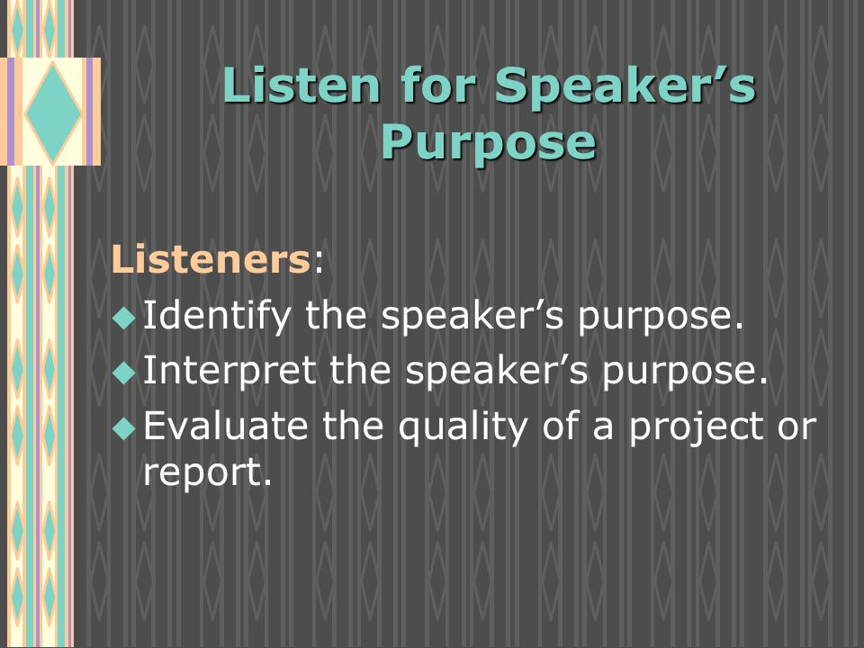 Listen for Speaker's Purpose Listeners: u u Identify the speaker's purpose.